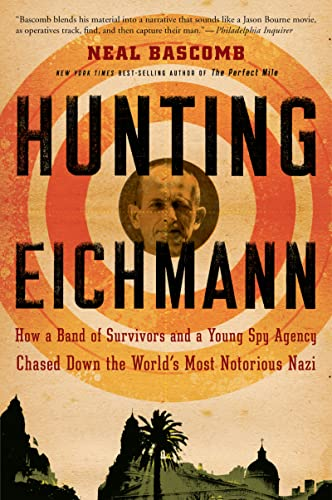 9780547248028: Hunting Eichmann: How a Band of Survivors and a Young Spy Agency Chased Down the World's Most Notorious Nazi