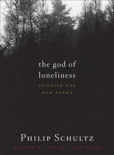 THE GOD OF LONELINESS: Selected and New Poems: Schultz, Philip