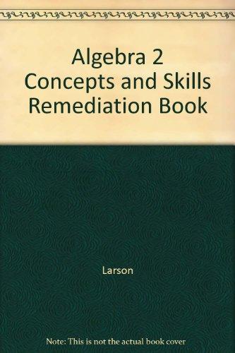 Algebra 2 Concepts and Skills Remediation Book: Larson