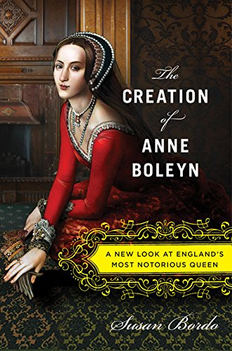 9780547328188: The Creation of Anne Boleyn: A New Look at England's Most Notorious Queen