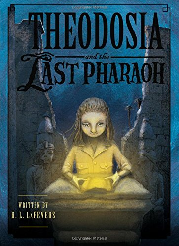 Theodosia and the Last Pharaoh (The Theodosia Series): LaFevers, R. L.