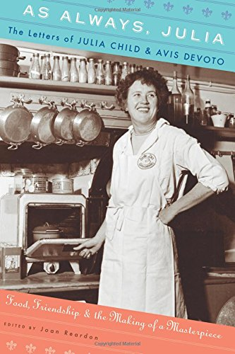 9780547417714: As Always, Julia: The Letters of Julia Child and Avis DeVoto: Food, Friendship, and the Making of a Masterpiece