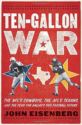 Ten-Gallon War: The NFL's Cowboys, the AFL's Texans, and the Feud for Dallas's Pro Football Future. Uncorrected Proof