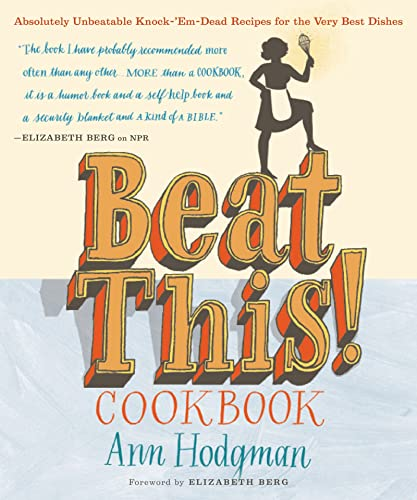 Beat This! Cookbook: Absolutely Unbeatable Knock-'em-Dead Recipes: Ann Hodgman