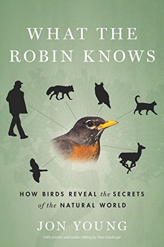 9780547451251: What the Robin Knows: How Birds Reveal the Secrets of the Natural World