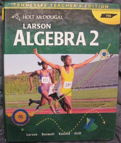 Larson Algebra 2: Tennessee Teacher's Edition (2012 Copyright): Larson, Boswell, Kanold And ...