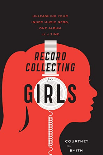 9780547502236: Record Collecting for Girls: Unleashing Your Inner Music Nerd, One Album at a Time