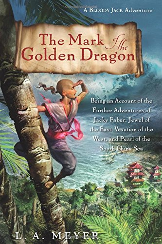 9780547517643: The Mark of the Golden Dragon: Being an Account of the Further Adventures of Jacky Faber, Jewel of the East, Vexation of the West, and Pearl of the South China Sea (Bloody Jack Adventures)