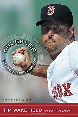 Knuckler: My Life with Baseball's Most Confounding Pitch: Wakefield, Tim, with Tony Massarotti
