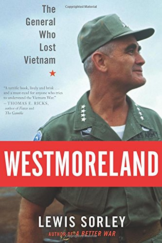 Westmoreland: The General Who Lost Vietnam: Lewis Sorley