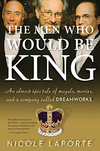 9780547520278: The Men Who Would Be King: An Almost Epic Tale of Moguls, Movies, and a Company Called DreamWorks