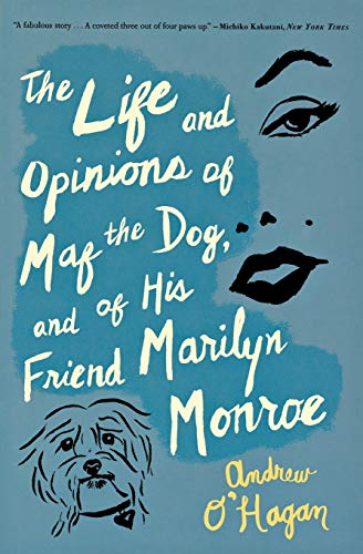 The Life and Opinions of Maf the Dog, and of His Friend Marilyn Monroe: O'Hagan, Andrew