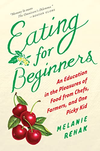 9780547520353: Eating for Beginners: An Education in the Pleasures of Food from Chefs, Farmers, and One Picky Kid