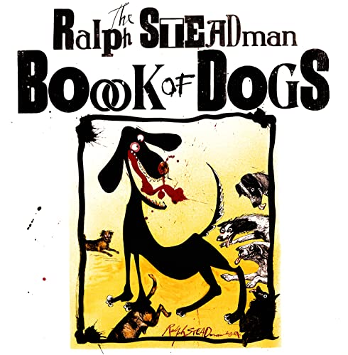 The Ralph Steadman Book of Dogs - FIRST EDITION -