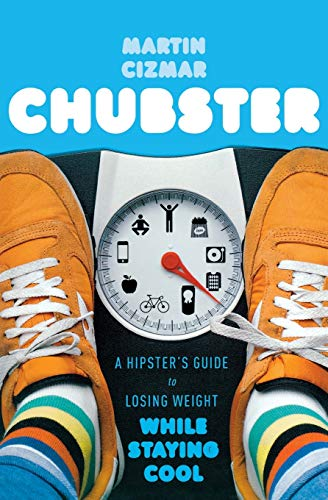 9780547559346: Chubster: A Hipster's Guide to Losing Weight While Staying Cool