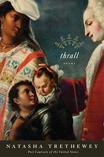 Thrall: Poems: Natasha Trethewey