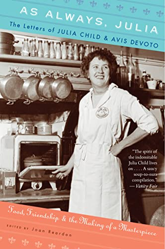 9780547577487: As Always, Julia: The Letters of Julia Child and Avis Devoto: Food, Friendship, and the Making of a Masterpiece