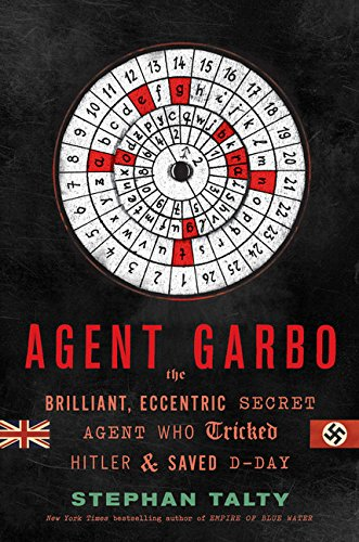 9780547614816: Agent Garbo: The Brilliant, Eccentric Secret Agent Who Tricked Hitler and Saved D-day