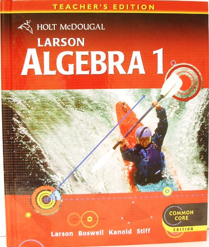 Larson Algebra 1, Teacher's Edition (Common Core): Larson, Ron; Boswell, Laurie; Kanold, ...