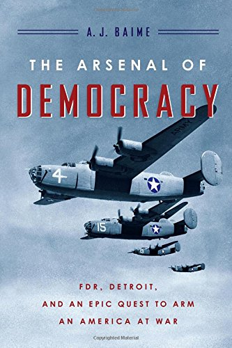 9780547719283: The Arsenal of Democracy: FDR, Detroit, and an Epic Quest to Arm an America at War