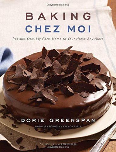 Baking Chez Moi: Recipes from My Paris Home to Your Home Anywhere: Greenspan, Dorie