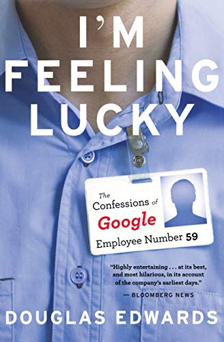 I'm Feeling Lucky: The Confessions of Google Employee Number 59: Douglas Edwards