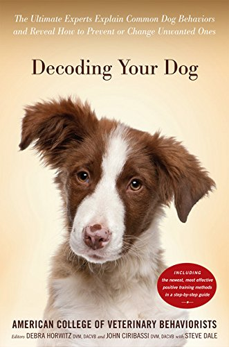 9780547738918: Decoding Your Dog: The Ultimate Experts Explain Common Dog Behaviors and Reveal How to Prevent or Change Unwanted Ones