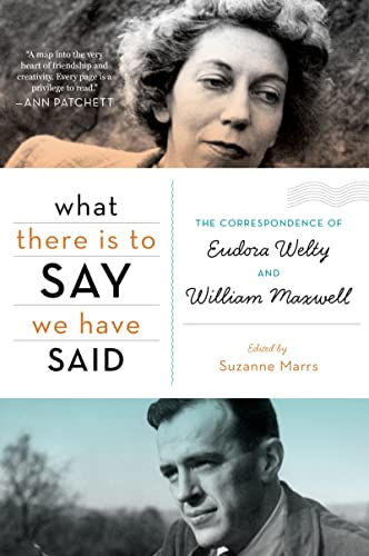 9780547750323: What There Is to Say We Have Said: The Correspondence of Eudora Welty and William Maxwell