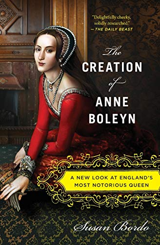 9780547834382: The Creation of Anne Boleyn: A New Look at England's Most Notorious Queen