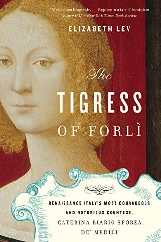 9780547844169: The Tigress of Forli: Renaissance Italy's Most Courageous and Notorious Countess, Caterina Riario Sforza de' Medici