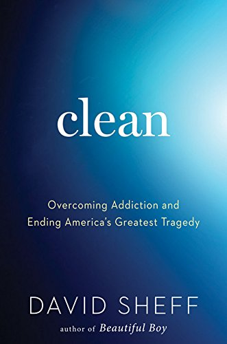 9780547848655: Clean: Overcoming Addiction and Ending America's Greatest Tragedy