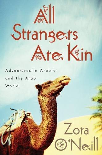 9780547853185: All Strangers Are Kin: Adventures in Arabic and the Arab World