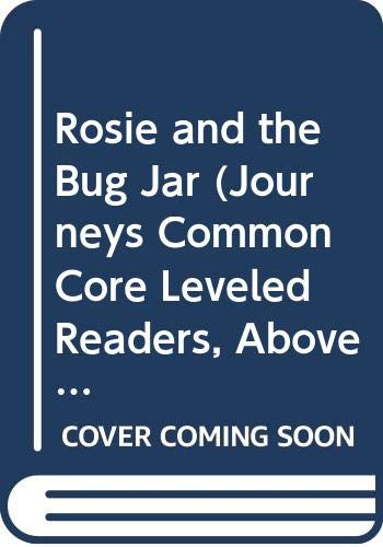 9780547889221: Houghton Mifflin Harcourt Journeys: Common Core Leveled Readers Above Level, Unit 4, Selection 2 Grade K Book 17, Rosie and the Bug Jar