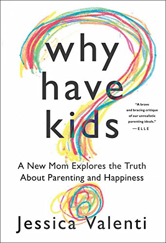 9780547892610: Why Have Kids?: A New Mom Explores the Truth about Parenting and Happiness
