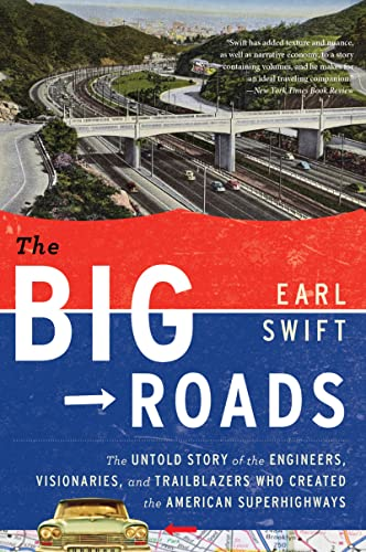 9780547907246: The Big Roads: The Untold Story of the Engineers, Visionaries, and Trailblazers Who Created the American Superhighways