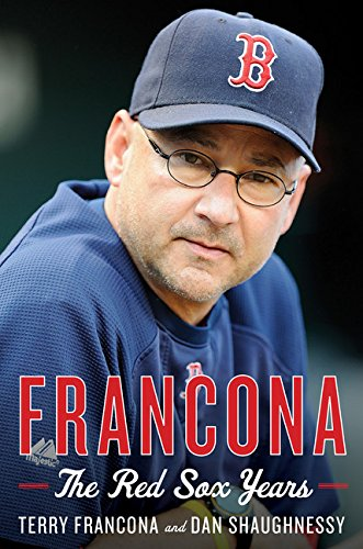 Francona: The Red Sox Years: Francona, Terry, and Dan Shaughnessy