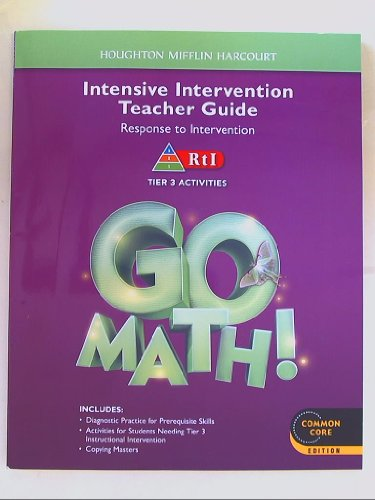 9780547945552: Go Math! Intensive Intervention Teacher Guide, Response to Intervention, RtI Tier 3 Activities, Common Core Edition