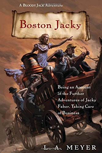 Boston Jacky: Being an Account of the Further Adventures of Jacky Faber, Taking Care of Business (Bloody Jack Adventures) (0547974957) by Meyer, L. A.