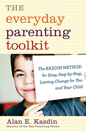 9780547985541: The Everyday Parenting Toolkit: The Kazdin Method for Easy, Step-by-Step, Lasting Change for You and Your Child