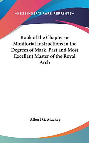 9780548000014: Book of the Chapter or Monitorial Instructions in the Degrees of Mark, Past and Most Excellent Master of the Royal Arch