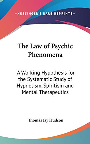 9780548000120: The Law of Psychic Phenomena: A Working Hypothesis for the Systematic Study of Hypnotism, Spiritism and Mental Therapeutics