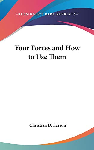 Your Forces and How to Use Them: Christian D. Larson