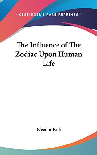 9780548000458: The Influence of The Zodiac Upon Human Life