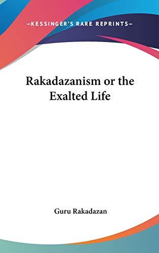 9780548000496: Rakadazanism or the Exalted Life