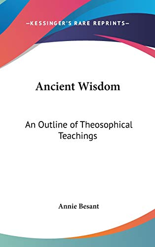 9780548000588: Ancient Wisdom: An Outline of Theosophical Teachings