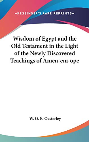 9780548002001: Wisdom of Egypt and the Old Testament in the Light of the Newly Discovered Teachings of Amen-em-ope
