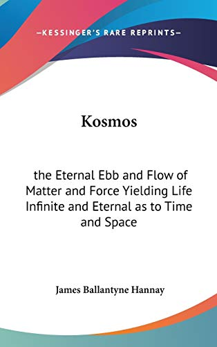 9780548002063: Kosmos: the Eternal Ebb and Flow of Matter and Force Yielding Life Infinite and Eternal as to Time and Space