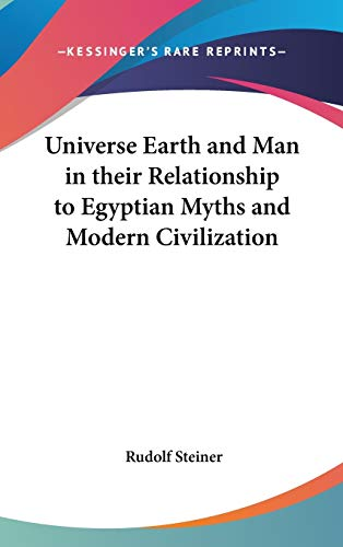 9780548004722: Universe Earth and Man in their Relationship to Egyptian Myths and Modern Civilization