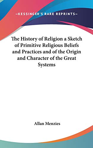 9780548006467: The History of Religion a Sketch of Primitive Religious Beliefs and Practices and of the Origin and Character of the Great Systems