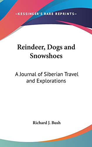 9780548007433: Reindeer, Dogs and Snowshoes: A Journal of Siberian Travel and Explorations